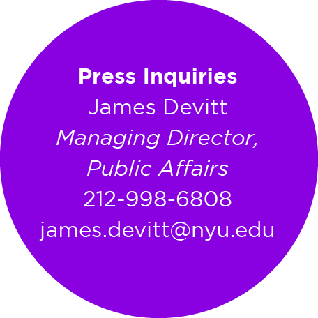 Press Inquiries, James Devitt, Managing Director, Public Affairs, 212-998-6808, james.devitt@nyu.edu